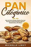 Pan Cetogénico: Libro de Cocina Simple y Rápido, Paso por Paso Para la Dieta Cetogénica Baja en Carbohidratos y Sin Gluten (Incluye Pizza, Galletas, Cortezas, Magdalenas, Recetas de Panadería y Más)